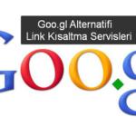Google Link Kısaltma goo.gl Alternatifleri